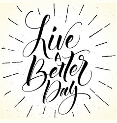 live a better day motivational phrase vector image
