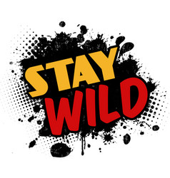 Stay wild on black ink splatter background vector
