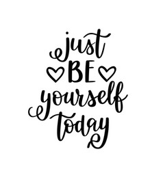 just be yourself today inspirational vector image