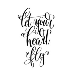 Let your heart fly hand lettering inscription vector