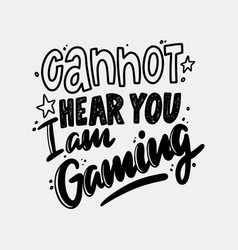 Cannot hear you i am gaming monochrome lettering vector