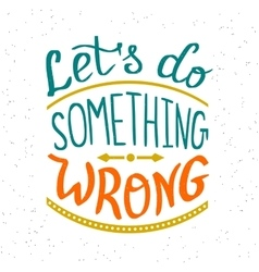 Lets do something wrong vector image