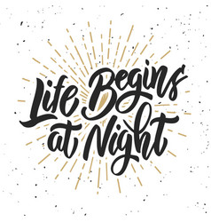 Life begins at night hand drawn lettering phrase vector
