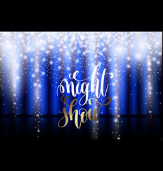 night show hand lettering on a background of a vector image vector image