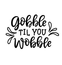 Gobble til you wobble poster vector