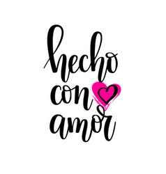 Hecho con amor made with love spanish lettering vector