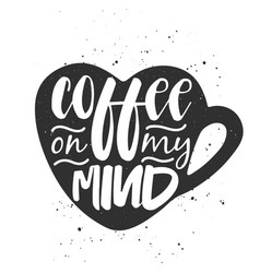 coffee on my mind modern ink brush calligraphy vector image