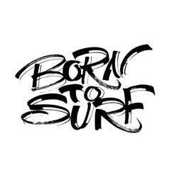 born to surf modern calligraphy hand lettering vector image