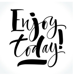 enjoy today inspirational phrase vector image