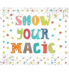 Show your magic Inspirational message Cute vector