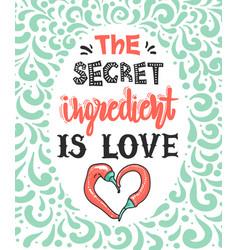 Quotes secret ingredient is love vector