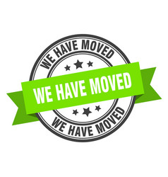 We have moved label we have moved green band sign vector