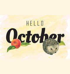 Lettering hello october and with hedgehog vector