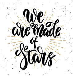 we are made of stars hand drawn motivation vector image