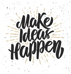 Make ideas happen hand drawn lettering phrase on vector
