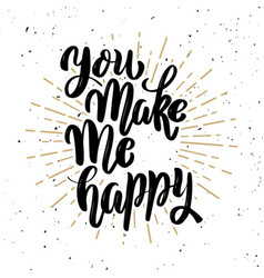 you make me happy hand drawn motivation lettering vector image