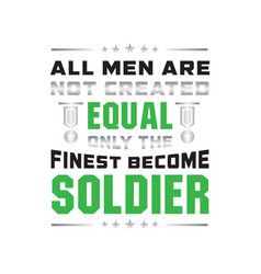 soldier quote and saying all men are not created vector image