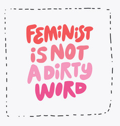 feminist is not dirty word hand drawn message vector image