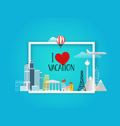 i love vacation travel concept vector image
