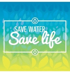 Save water - save life Hand drawn drops and vector