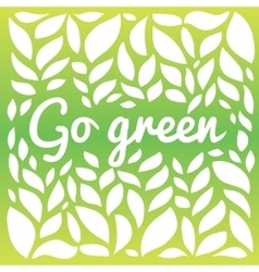 Go freen text on the green leaves background vector image