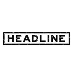 grunge black headline word square rubber seal vector image