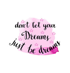 Don39t let your dreams just be dreams hand drawn vector