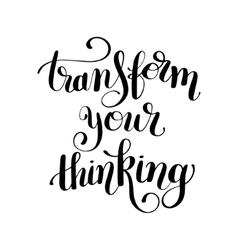 Transform your thinking black ink hand lettering vector