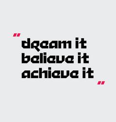 Dream it believe it achieve it motivation quote vector