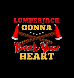lumberjack quote and saying good for print design vector image