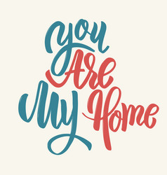you are my home hand drawn lettering phrase vector image