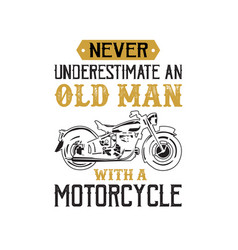 motorcycle quote and saying never underestimate vector image
