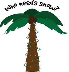 Who Needs Snow vector image