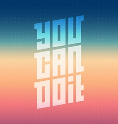 You can do it - motivational quote typographical vector