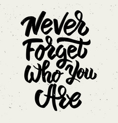 never forget who you are hand drawn lettering vector image vector image
