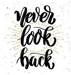 never look back hand drawn motivation lettering vector image
