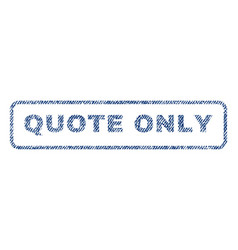 Quote only textile stamp vector