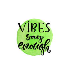 Vibes say enough hand lettering modern vector