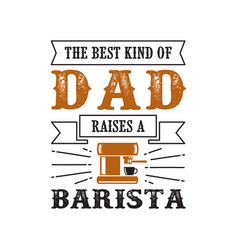 Father s day saying and quotes raises a barista vector