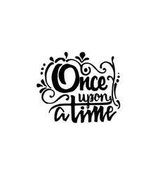 Once upon a time - hand drawn calligraphy and vector image