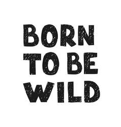 born to be wild - fun hand drawn nursery poster vector image
