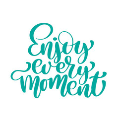 Enjoy every moment hand drawn text trendy hand vector