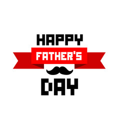 happy father day red ribbon mustache white backgro vector image