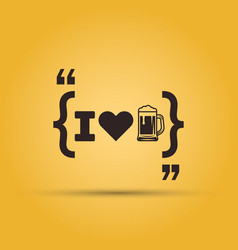 i love beer quotation mark speech bubble on yellow vector image