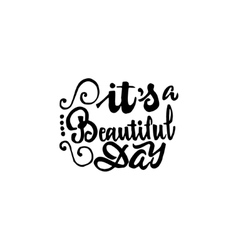 It s beautiful day - hand drawn calligraphy and vector image