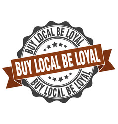 Buy local be loyal stamp sign seal vector