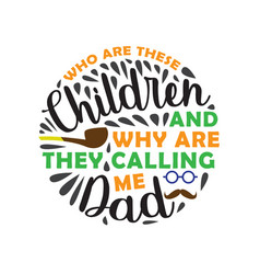 Fathers day saying and quotes who are these vector