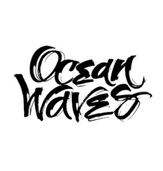 ocean waves modern calligraphy hand lettering for vector image