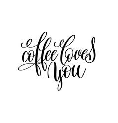 Coffee loves you hand written lettering vector