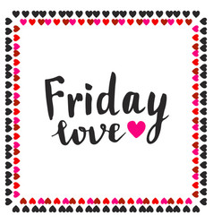 friday love hand drawn lettering typographic card vector image